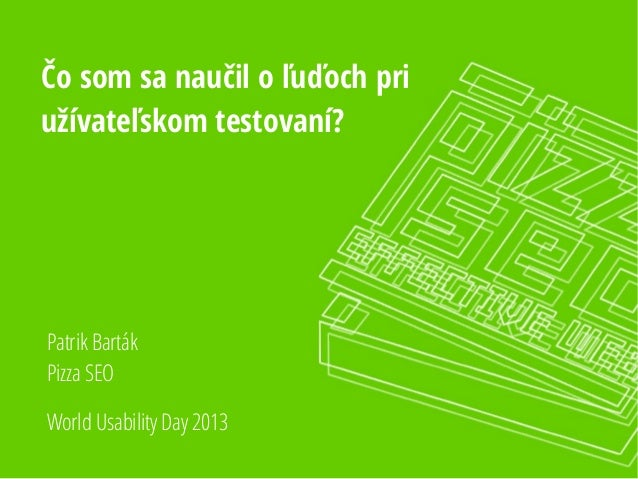 Čo som sa naučil o ľuďoch pri užívateľskom testovaní? World Usability Day 2013 Patrik Barták Pizza SEO