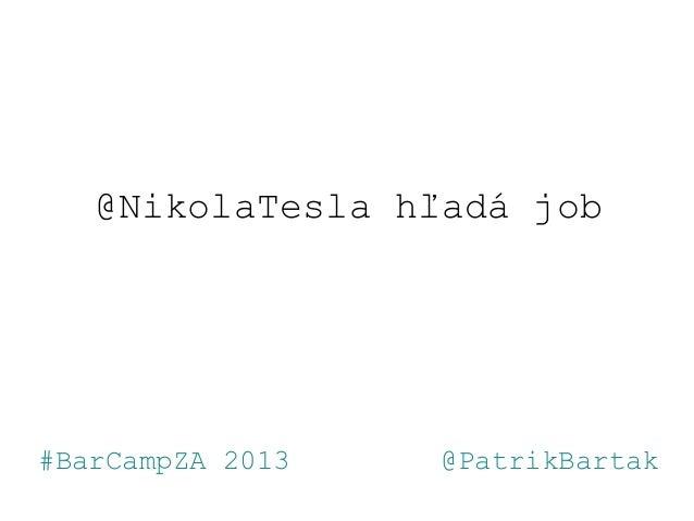 @NikolaTesla hľadá job#BarCampZA 2013 @PatrikBartak
