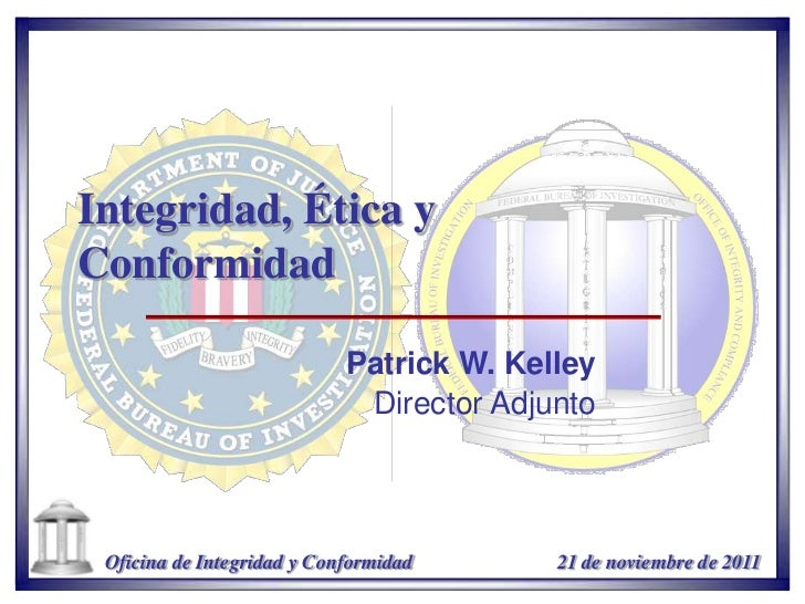 Integridad, Ética yConformidad                            Patrick W. Kelley                             Director Adjunto O...