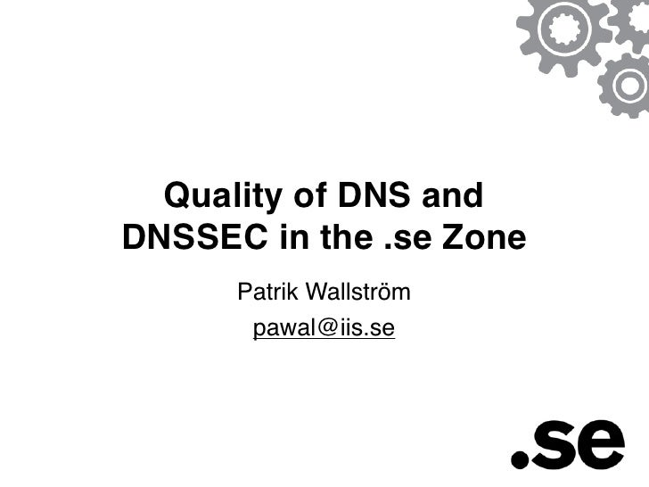 Quality of DNS andDNSSEC in the .se Zone      Patrik Wallström       pawal@iis.se