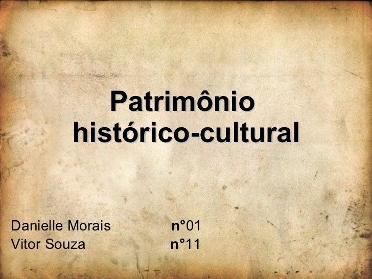Patrimônio  histórico-cultural Danielle Morais  n° 01 Vitor Souza  n° 11