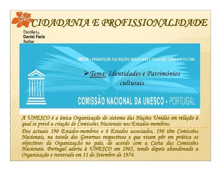 Tema: Identidades e Patrimónios                                      culturais    A UNESCO é a única Organização do siste...