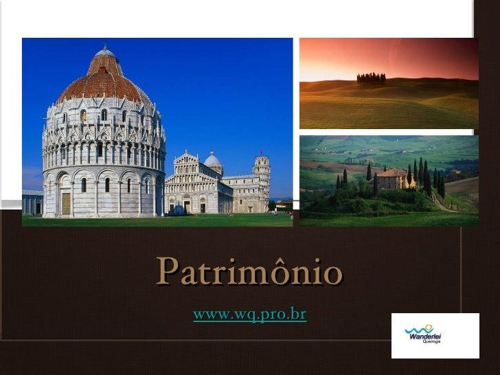 Patrimônio <ul><li>www.wq.pro.br </li></ul>