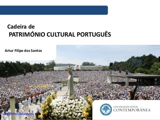 Cadeira de PATRIMÓNIO CULTURAL PORTUGUÊS Artur Filipe dos Santos ossinaisdedeus.blogspot.com