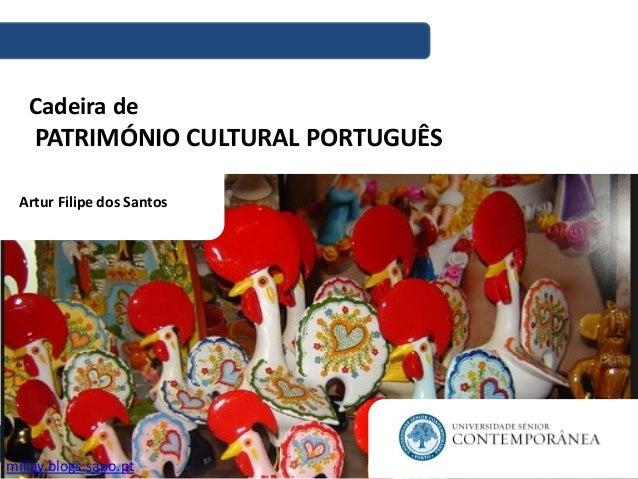 Cadeira de PATRIMÓNIO CULTURAL PORTUGUÊS Artur Filipe dos Santos miilay.blogs.sapo.pt