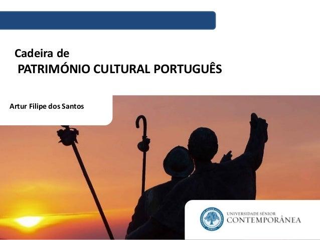 Cadeira de PATRIMÓNIO CULTURAL PORTUGUÊS Artur Filipe dos Santos