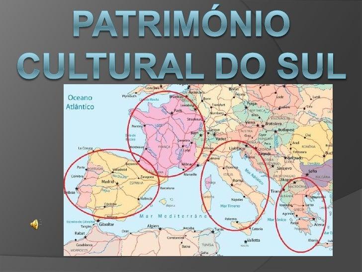 Património Cultural do Sul da Europa Portugal; Espanha; França; Itália; Grécia.
