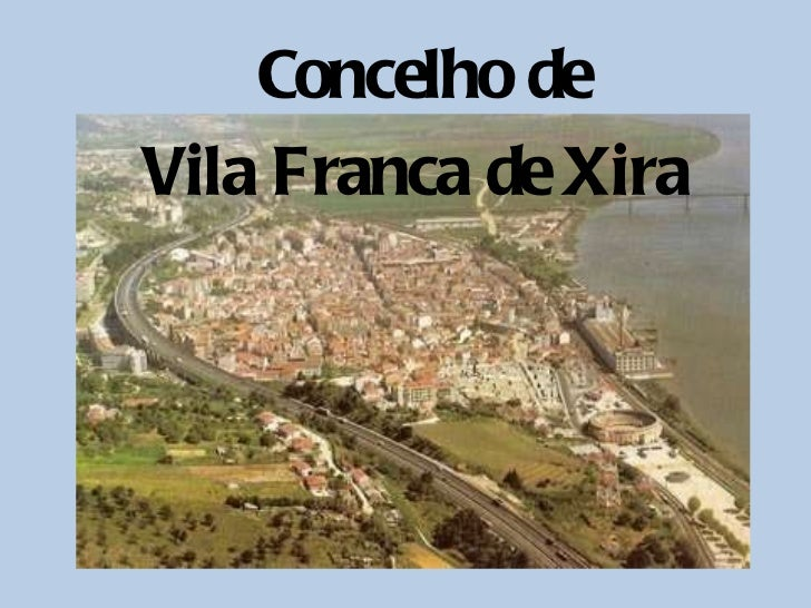 <ul><li>Concelho de  </li></ul><ul><li>Vila Franca de Xira </li></ul>