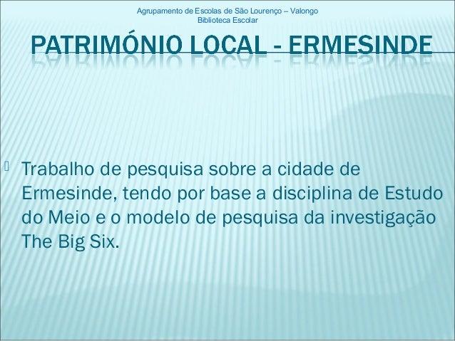  Trabalho de pesquisa sobre a cidade de Ermesinde, tendo por base a disciplina de Estudo do Meio e o modelo de pesquisa d...