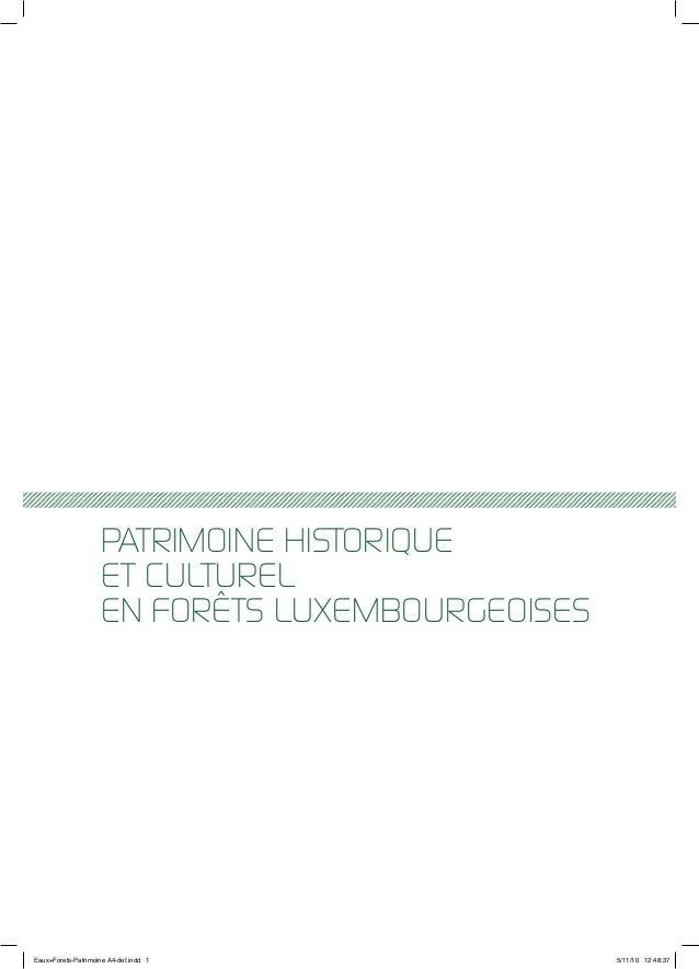PATRIMOINE HISTORIQUE ET CULTUREL EN FORÊTS LUXEMBOURGEOISES Eaux+Forets-Patrimoine A4-def.indd 1 5/11/10 12:48:37