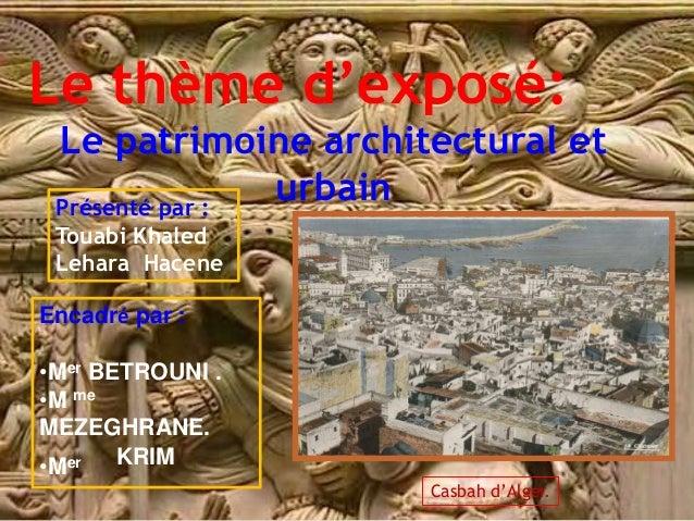 Le thème d'exposé: Le patrimoine architectural et urbain Casbah d'Alger. Présenté par : Touabi Khaled Lehara Hacene Encadr...