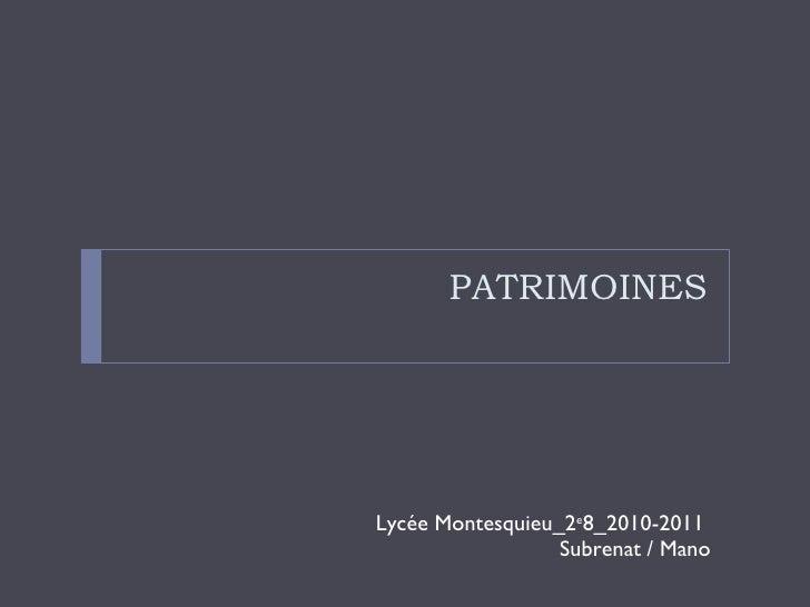 PATRIMOINES <ul><li>Lycée Montesquieu_2 e 8_2010-2011  Subrenat / Mano </li></ul>