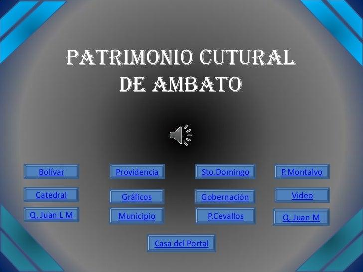 PATRIMONIO CUTURAL                DE AMBATO  Bolívar      Providencia              Sto.Domingo   P.Montalvo Catedral      ...