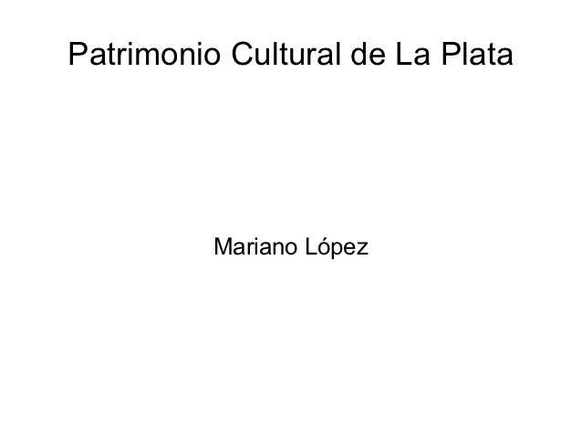 Patrimonio Cultural de La Plata          Mariano López