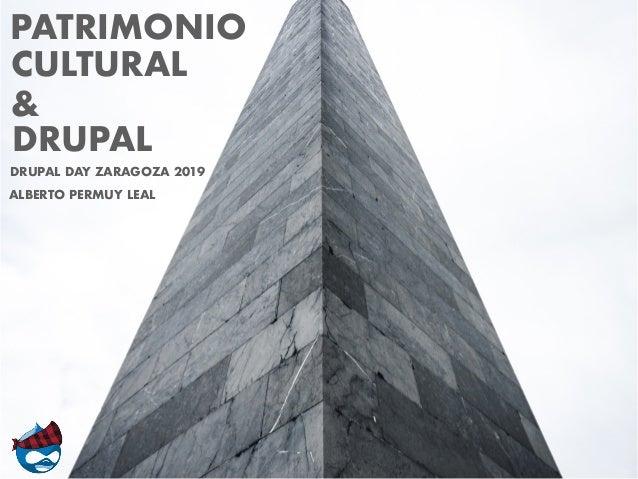 PATRIMONIO CULTURAL & DRUPAL DRUPAL DAY ZARAGOZA 2019 ALBERTO PERMUY LEAL
