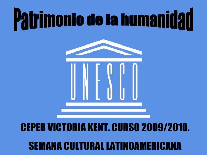 Patrimonio de la humanidad CEPER VICTORIA KENT. CURSO 2009/2010. SEMANA CULTURAL LATINOAMERICANA