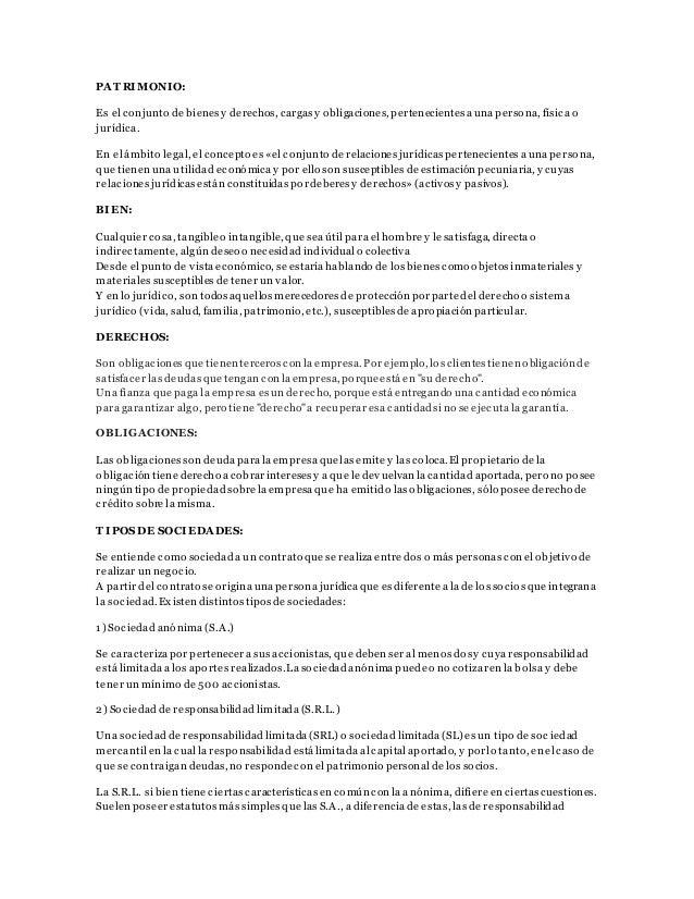 PAT RIMONIO: Es el conjunto de bienes y derechos, cargas y obligaciones, pertenecientes a una persona, física o jurídica. ...