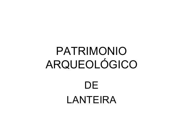 PATRIMONIO ARQUEOLÓGICO DE LANTEIRA