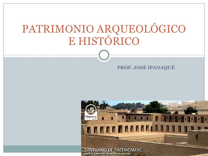 PROF. JOSÉ IPANAQUÉ PATRIMONIO ARQUEOLÓGICO E HISTÓRICO