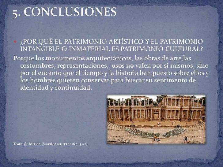  ¿POR QUÉ EL PATRIMONIO ARTÍSTICO Y EL PATRIMONIO  INTANGIBLE O INMATERIAL ES PATRIMONIO CULTURAL?Porque los monumentos a...