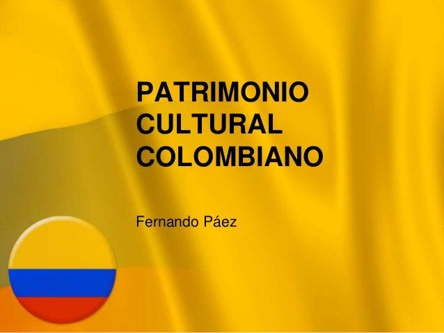 PATRIMONIO CULTURAL COLOMBIANO Fernando Páez