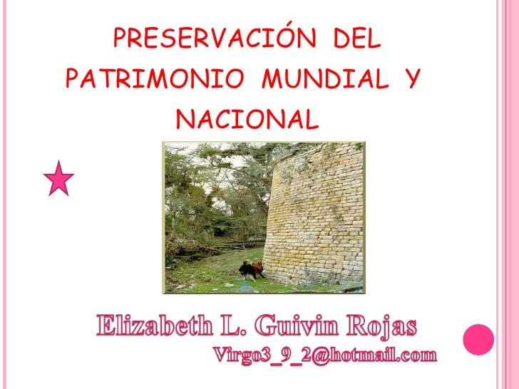 <ul><li>PRESERVACIÓN  DEL </li></ul><ul><li>PATRIMONIO  MUNDIAL  Y  </li></ul><ul><li>NACIONAL </li></ul>