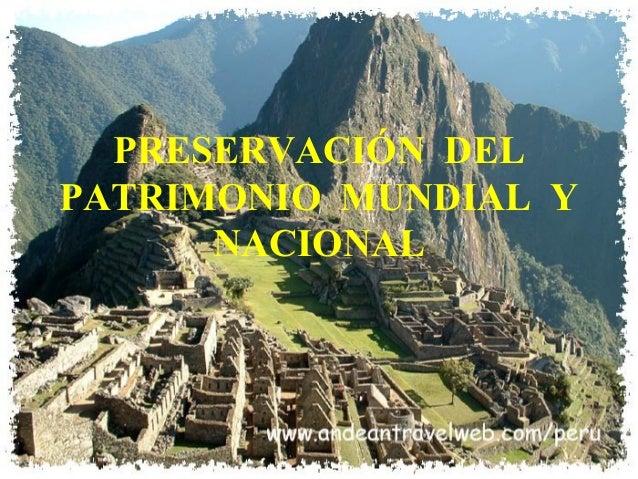 PRESERVACIÓN DELPATRIMONIO MUNDIAL Y      NACIONAL