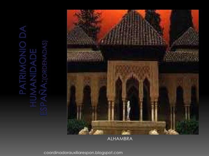 PATRIMONIO DA HUMANIDADE ESPAÑA:(ordenadas) coordinadorauxiliarespon.blogspot.com ALHAMBRA