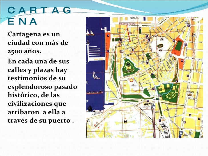 CARTAGENA <ul><li>Cartagena es un ciudad con más de 2500 años.  </li></ul><ul><li>En cada una de sus calles y plazas hay t...