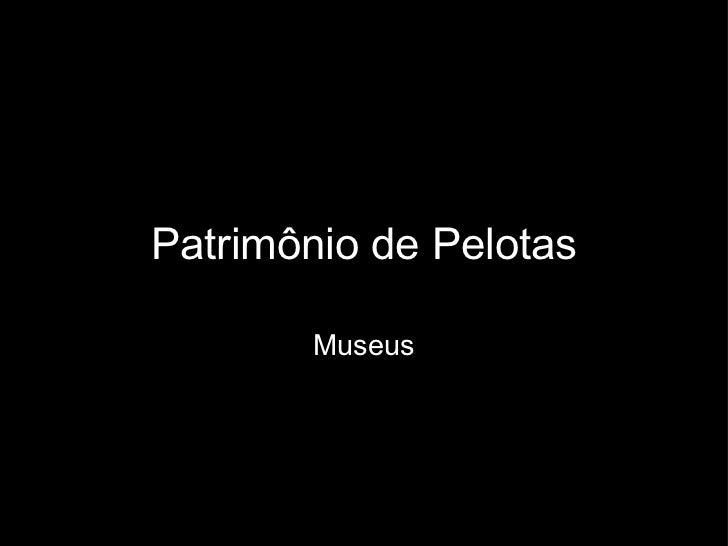 Patrimônio de Pelotas Museus