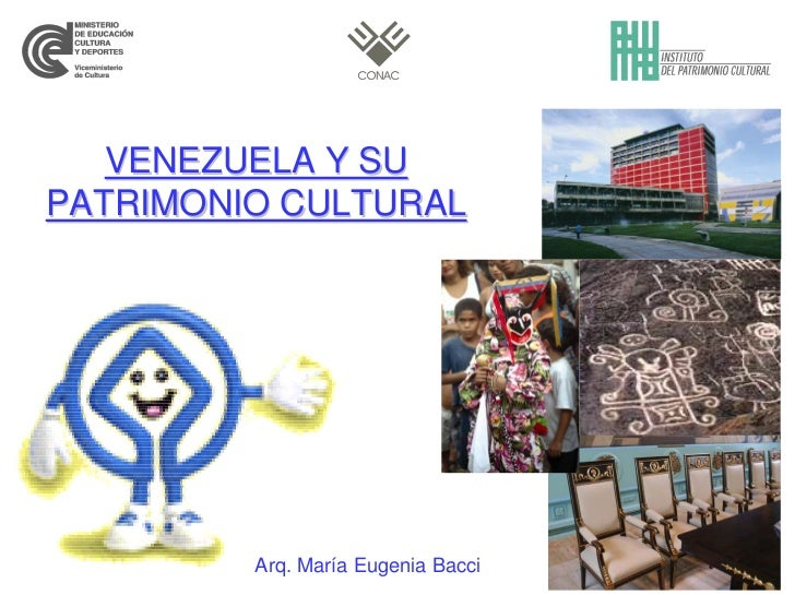 VENEZUELA Y SUPATRIMONIO CULTURAL         Arq. María Eugenia Bacci