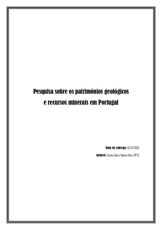Pesquisa sobre os patrimónios geológicos e recursos minerais em Portugal  Data de entrega: 13/12/2013 Autores: Ganna Gab e...