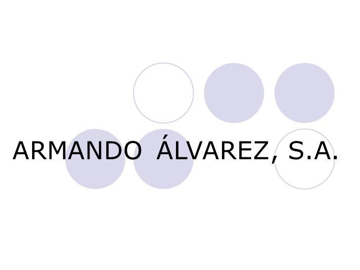 ARMANDO ÁLVAREZ, S.A.