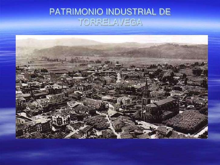 PATRIMONIO INDUSTRIAL DE      TORRELAVEGA
