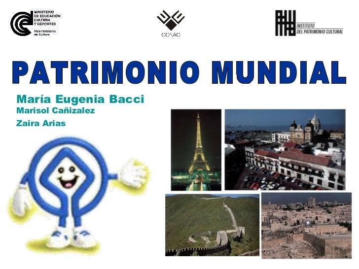 María Eugenia Bacci Marisol Cañizalez Zaira Arias   PATRIMONIO MUNDIAL