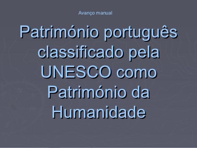 Avanço manualPatrimónio português  classificado pela  UNESCO como    Património da    Humanidade