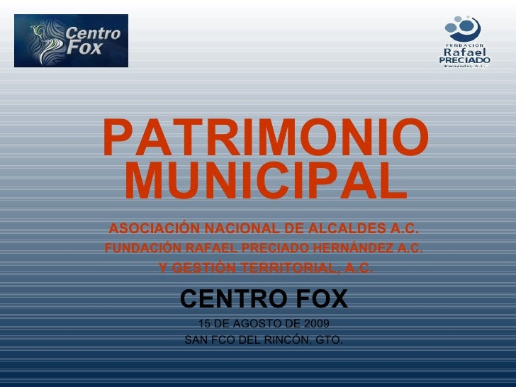 PATRIMONIO MUNICIPAL ASOCIACIÓN NACIONAL DE ALCALDES A.C. FUNDACIÓN RAFAEL PRECIADO HERNÁNDEZ A.C. Y GESTIÓN TERRITORIAL, ...