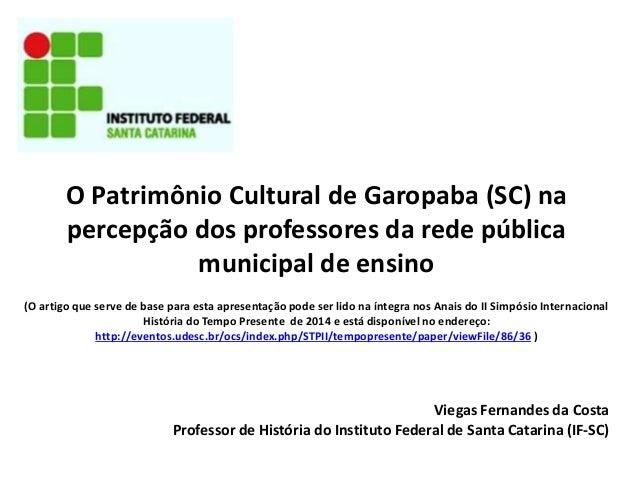 O Patrimônio Cultural de Garopaba (SC) na  percepção dos professores da rede pública  municipal de ensino  (O artigo que s...