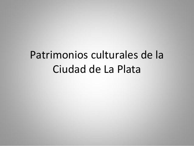 Patrimonios culturales de la Ciudad de La Plata