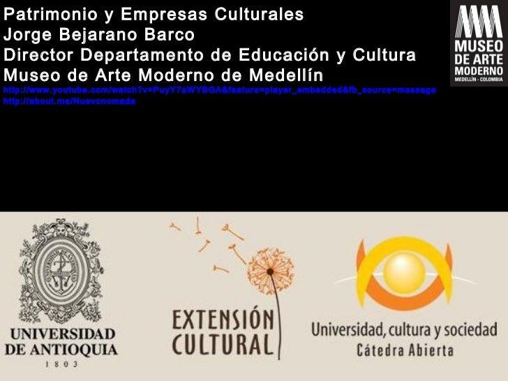 Patrimonio y Empresas CulturalesJorge Bejarano BarcoDirector Departamento de Educación y CulturaMuseo de Arte Moderno de M...
