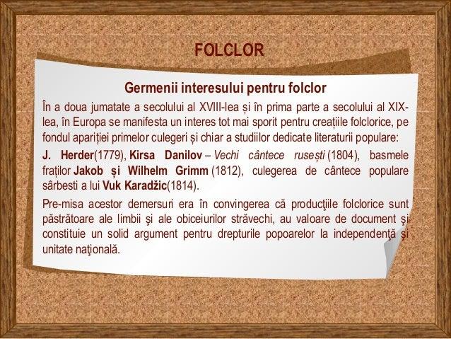 FOLCLOR Germenii interesului pentru folclor În a doua jumatate a secolului al XVIII-lea și în prima parte a secolului al X...