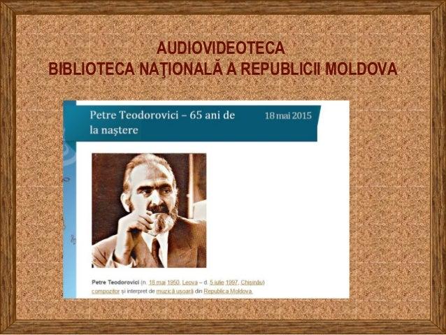 AUDIOVIDEOTECA BIBLIOTECA NAŢIONALĂ A REPUBLICII MOLDOVA
