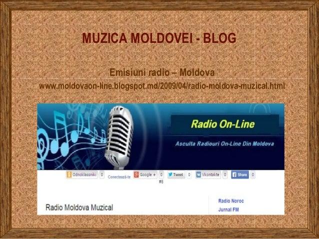 MUZICA MOLDOVEI - BLOG Emisiuni radio – Moldova www.moldovaon-line.blogspot.md/2009/04/radio-moldova-muzical.html