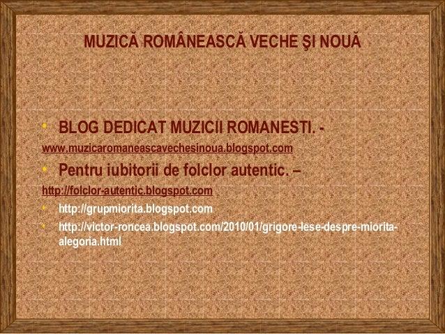 MUZICĂ ROMÂNEASCĂ VECHE ŞI NOUĂ • BLOG DEDICAT MUZICII ROMANESTI. - www.muzicaromaneascavechesinoua.blogspot.com • Pentru ...
