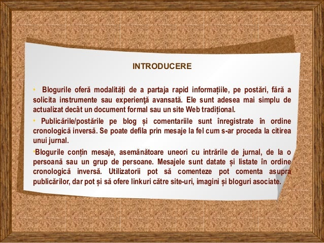 INTRODUCERE • Blogurile oferă modalități de a partaja rapid informațiile, pe postări, fără a solicita instrumente sau expe...