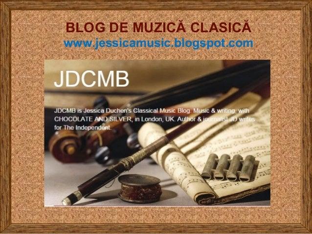 BLOG DE MUZICĂ CLASICĂ www.jessicamusic.blogspot.com