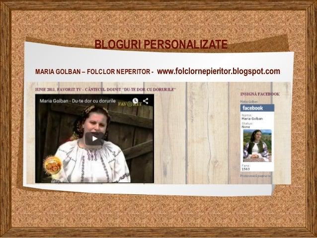 BLOGURI PERSONALIZATE MARIA GOLBAN – FOLCLOR NEPERITOR - www.folclornepieritor.blogspot.com