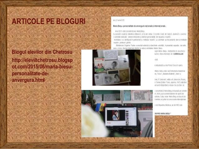 ARTICOLE PE BLOGURI Blogul elevilor din Chetrosu http://eleviltchetrosu.blogsp ot.com/2015/06/maria-biesu- personalitate-d...