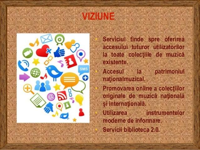 VIZIUNE • Serviciul tinde spre oferirea accesului tuturor utilizatorilor la toate colecţiile de muzică existente. • Accesu...