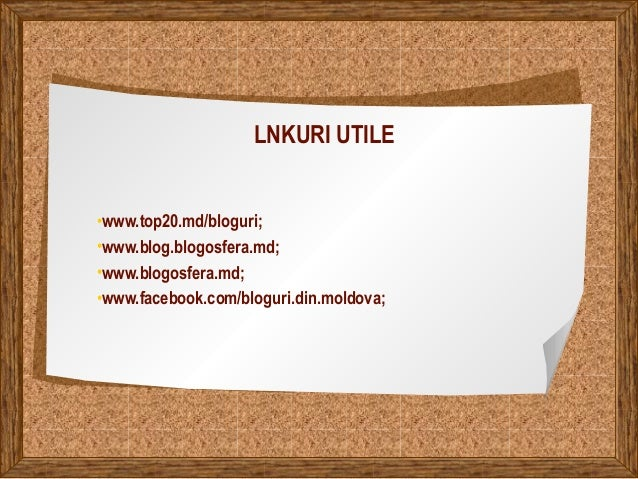 LNKURI UTILE •www.top20.md/bloguri; •www.blog.blogosfera.md; •www.blogosfera.md; •www.facebook.com/bloguri.din.moldova;